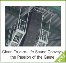 Clear, True-to-Life Sound Conveys the Passion of the Game!